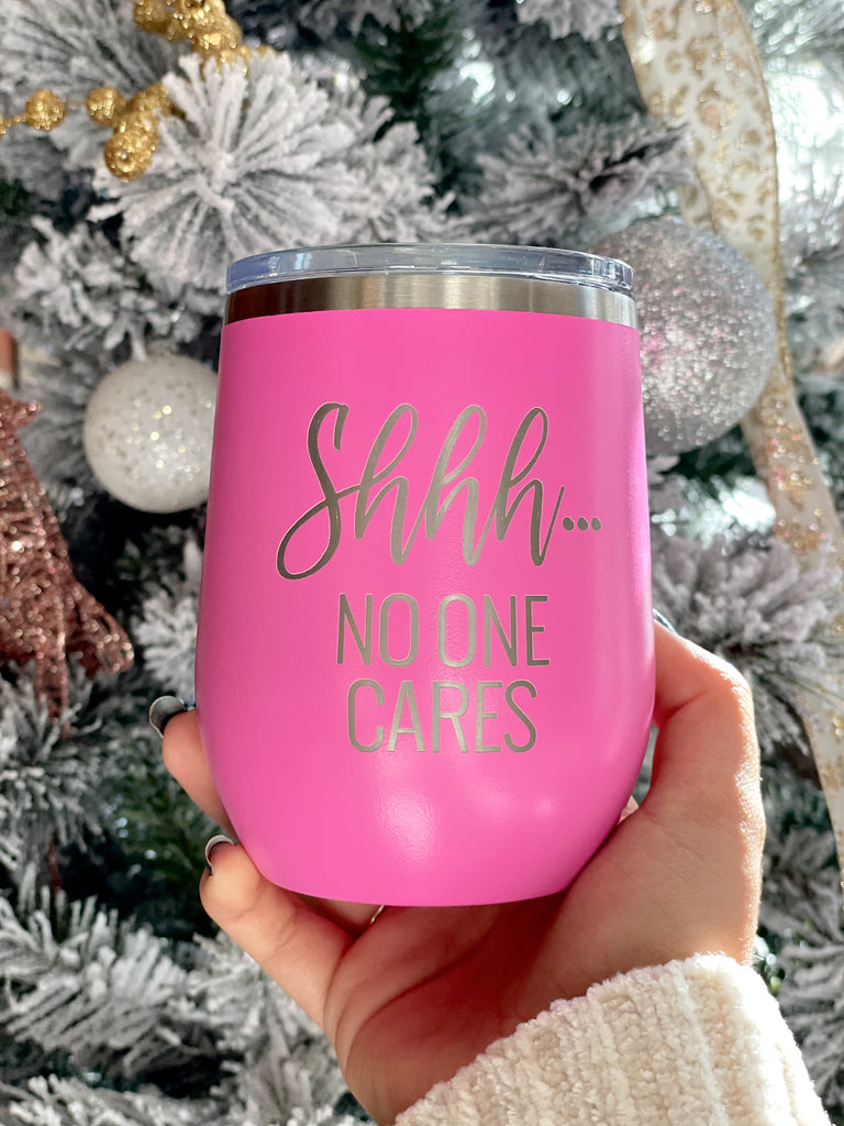 Shhh... No One Cares Wine Tumbler