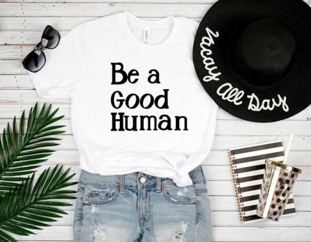 Be a Good Human Tshirt