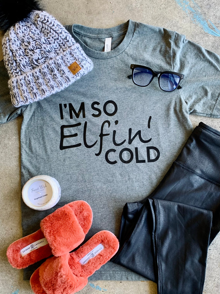 I'M SO ELFIN' COLD T-SHIRT