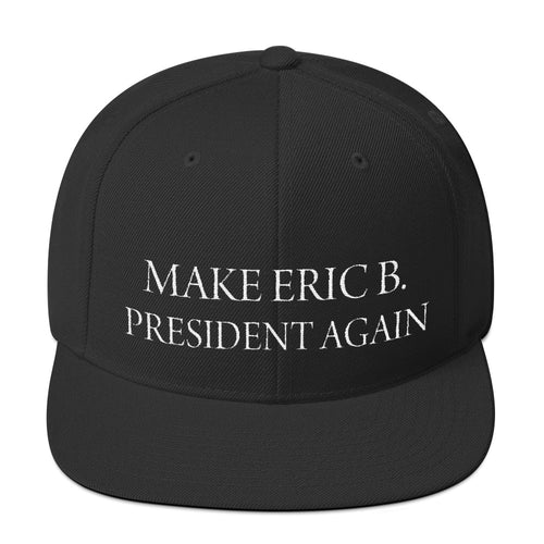 MAKE ERIC B PRESIDENT AGAIN - BLACK SNAP BACK