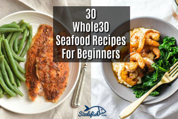 30 Whole30 Seafood Recipes For Beginners