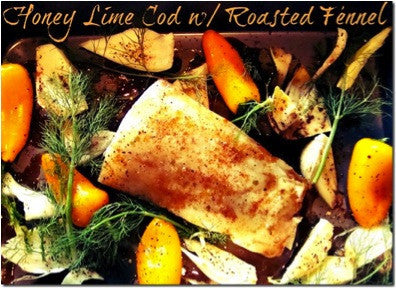 Honey Lime Atlantic Cod w/ Roasted Fennel