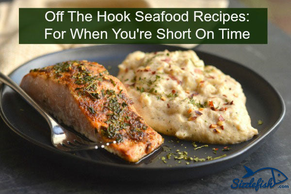 Off The Hook Seafood Recipes: When You're Short On Time