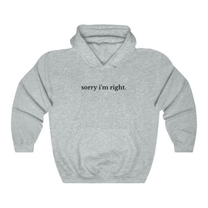 Sorry I'm Right Hoodie
