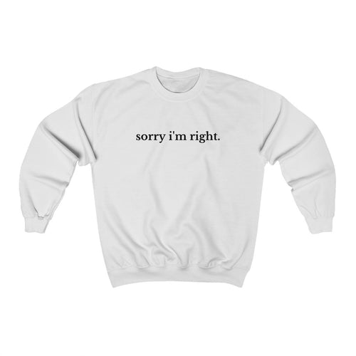 Sorry I'm Right Crewneck Sweatshirt