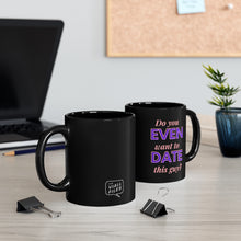 Load image into Gallery viewer, Do You Even Want To Date This Guy Black Mug