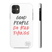 Load image into Gallery viewer, Good People Do Bad Things Phone Case