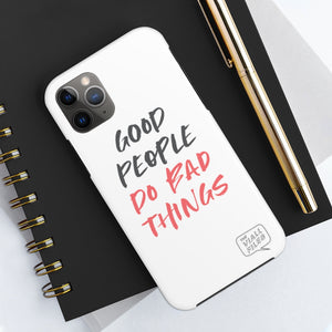 Good People Do Bad Things Phone Case