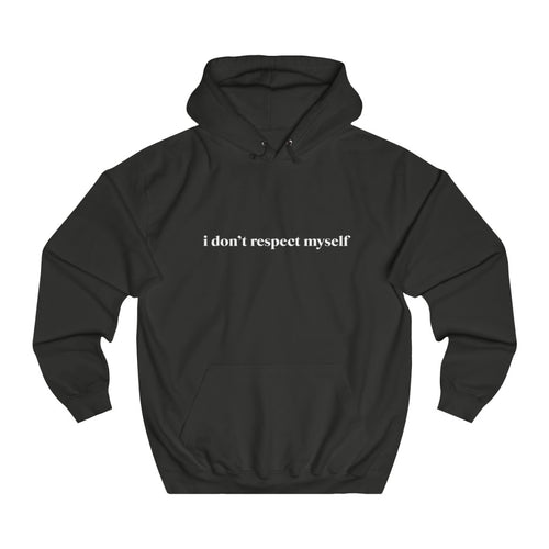 I Don't Respect Myself Hoodie