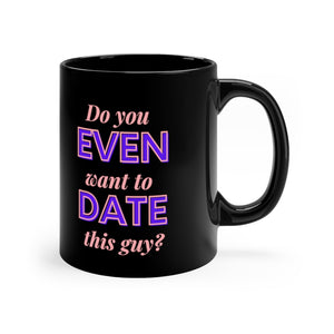 Do You Even Want To Date This Guy Black Mug