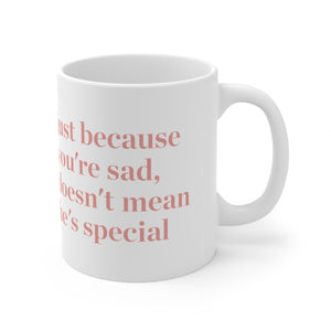 Just Because You're Sad, Doesn't Mean He's Special Mug
