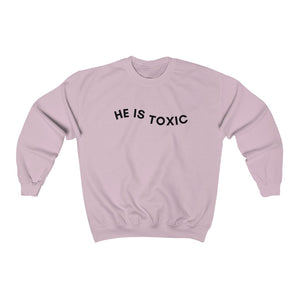 He is Toxic Crewneck Sweatshirt
