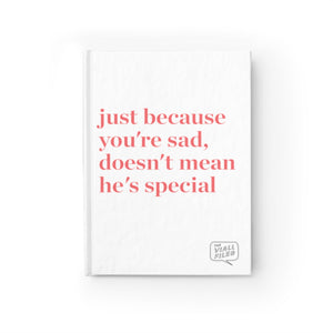 Just Because You're Sad, Doesn't Mean He's Special Journal