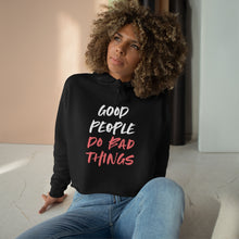 Load image into Gallery viewer, Good People Do Bad Things Crop Hoodie