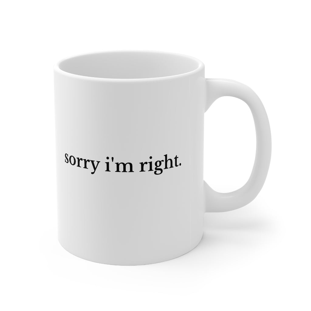 Sorry I'm Right White Mug