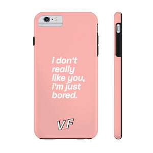I Don't Really Like You, I'm Just Bored Phone Case