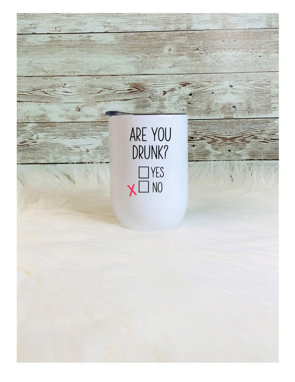 Are You Drunk - Yes No - Funny Tumbler - 12 oz wine tumbler with Anti-Slip Silicone Bottom - 2-3 Day Shipping