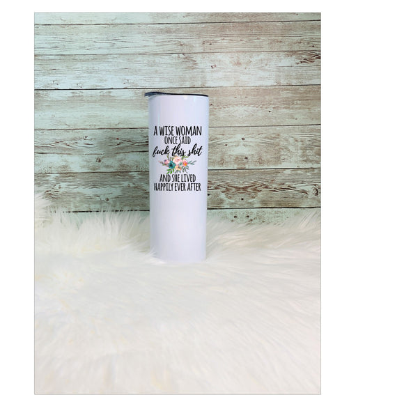 A Wise Woman Once said F*ck this Sh*t | 20oz Skinny Tumbler with Metal Straw - Free 2-3 Day Priority Shipping