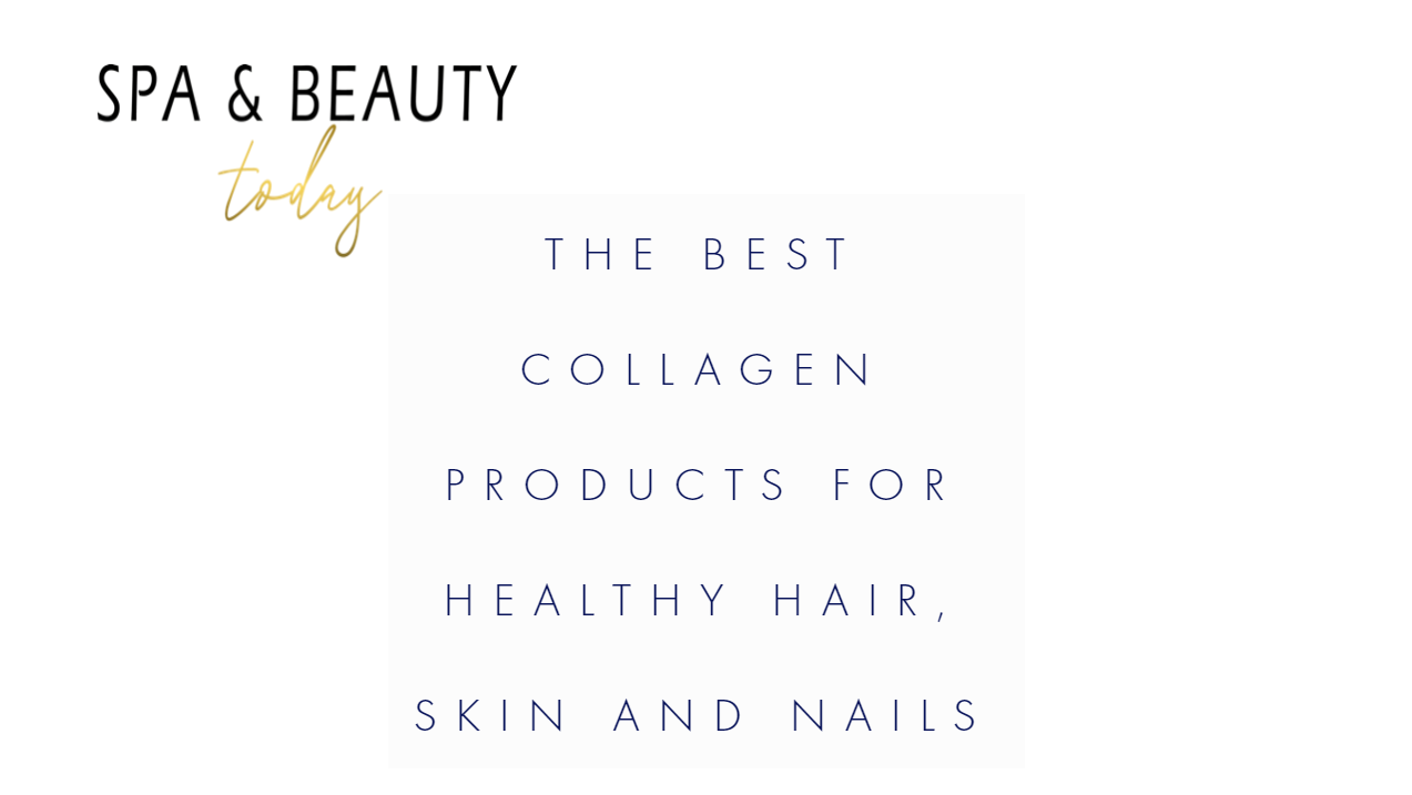 The Best Collagen Products for Healthy Hair, Skin and Nails