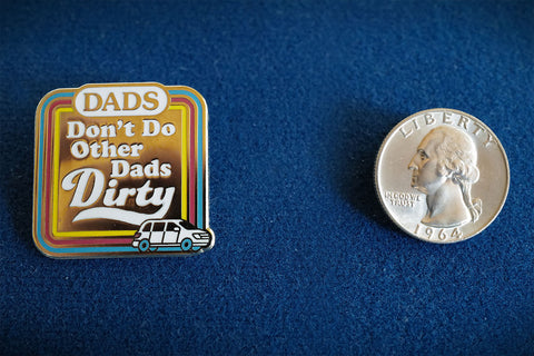 """Dads Don't Do Other Dads Dirty"" Pin"