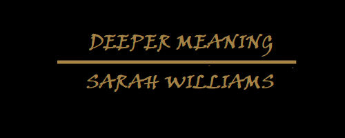 Deeper Meaning- Sarah Williams