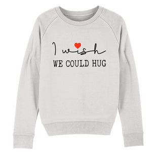 I wish we could hug sweatshirt - grey