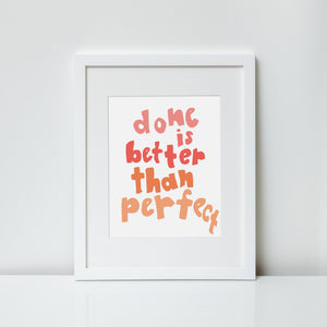 Done Is Better Than Perfect (8x10 Print)