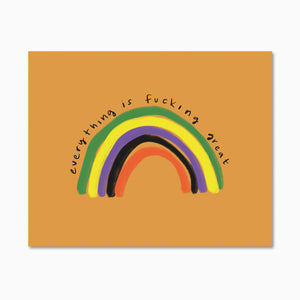 "Random color rainbow on burnt orange background, with text that reads ""everything is fucking great""."