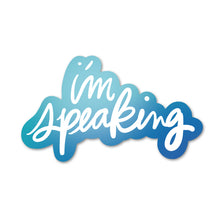 Load image into Gallery viewer, I'm Speaking Sticker