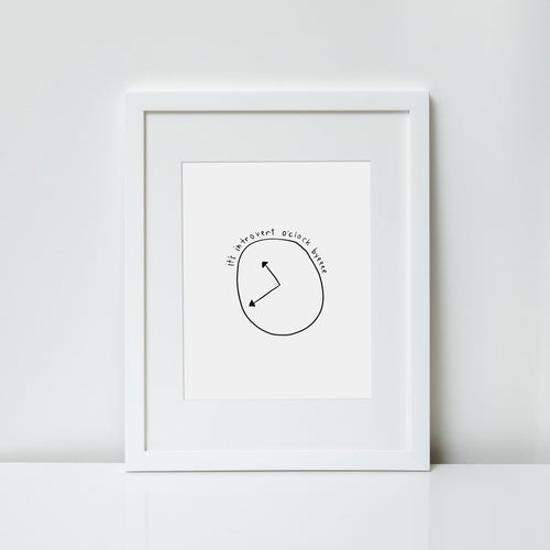 Introvert O'Clock (8x10 Print)