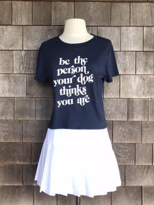 BE THE PERSON YOUR DOG TEE