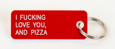 I FUCKING LOVE YOU, AND PIZZA
