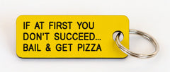 IF AT FIRST YOU DON'T SUCCEED... BAIL & GET PIZZA