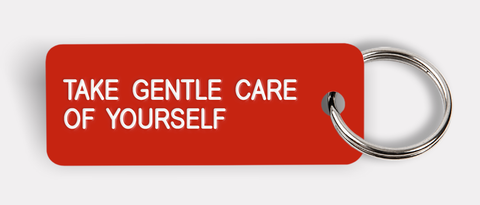 TAKE GENTLE CARE OF YOURSELF
