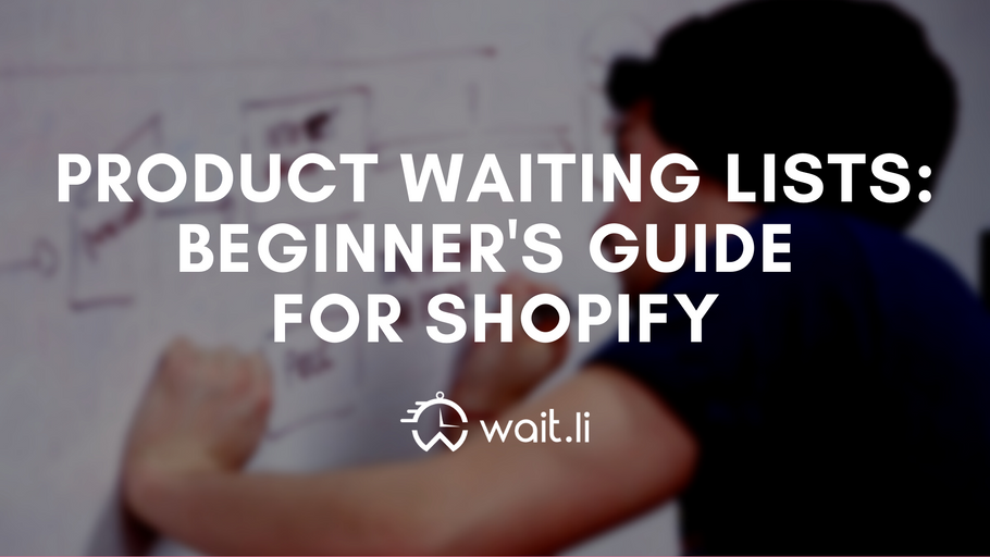 Beginner's Guide to Product Waiting Lists for Shopify