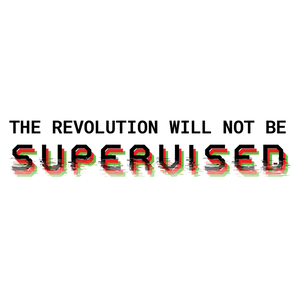 The Revolution Will Not Be Supervised Sticker