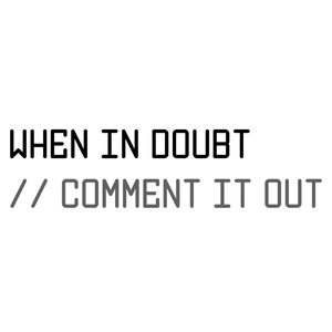 When in Doubt, Comment it Out Sticker