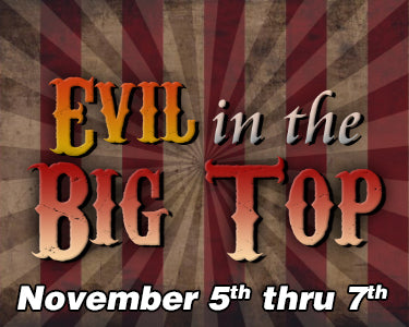 Evil in the Big Top - November 5th thru 7th