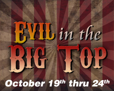 Evil in the Big Top - October 19th thru 24th