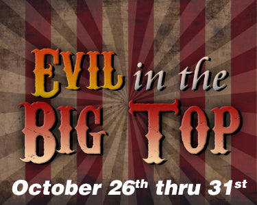 Evil in the Big Top - October 26th thru 31st