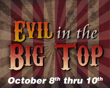 Evil in the Big Top - October 8th thru 10th