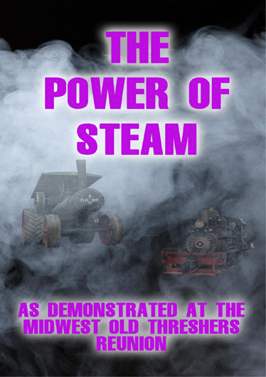 The Power of Steam as Demonstrated at the Midwest Old Threshers Reunion