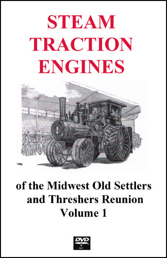 The Steam Traction Engines of the Midwest Old Settlers and Threshers Reunion, Pt. 1.