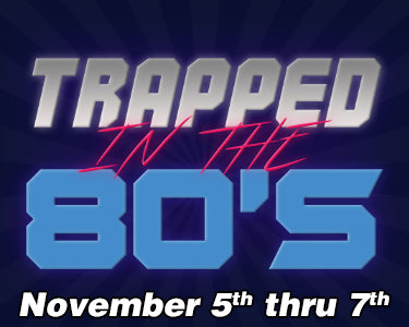 Trapped in the 80's - November 5th thru 7th