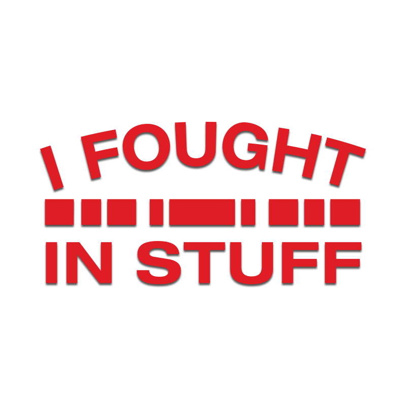 I Fought in Stuff Decal - Inkfidel