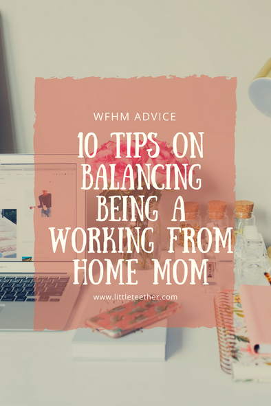 10 Tips On Balancing Being a Working From Home Mom