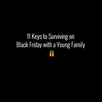 11 Keys to Surviving Black Friday with a Young Family!