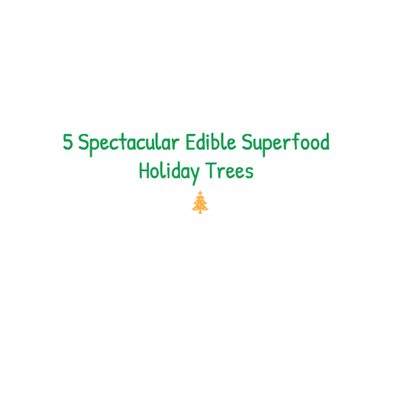 5 Spectacular Edible Superfood Holiday Trees!