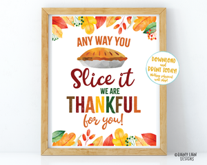 Any way you slice it we are thankful for you Sign, Thanksgiving Appreciation Sign, Teacher, PTO, School, Employee, Company Thank You Staff