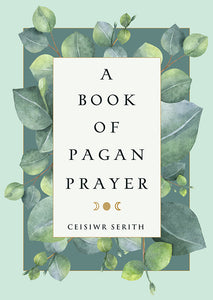 A Book of Pagan Prayer (Ceisiwr Serith)